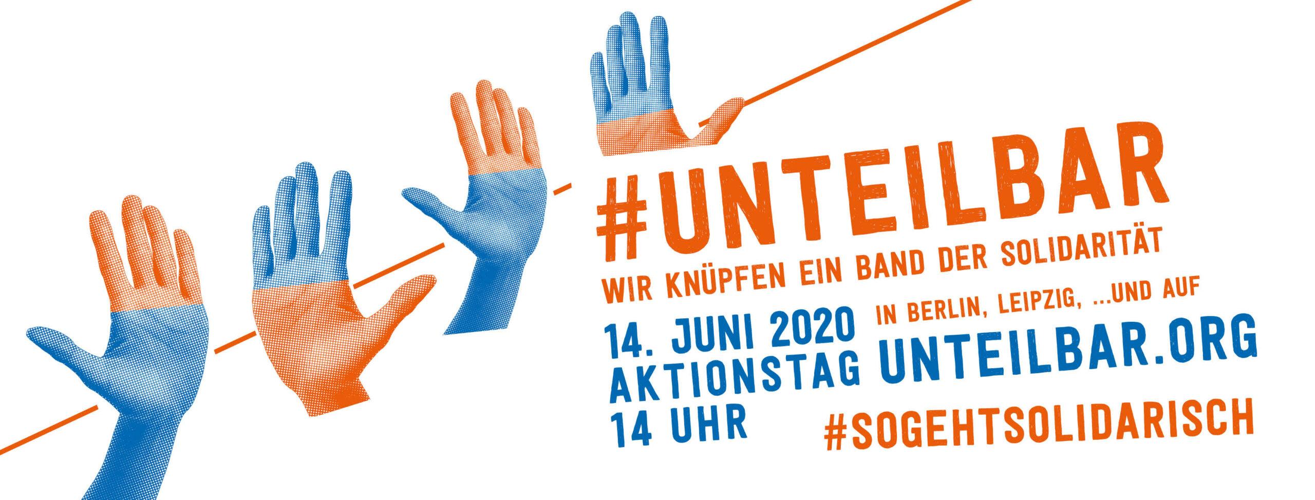 #Unteilbar Wir knüpfen ein Band der Solidarität 14. Juni 2020, um 14 Uhr Aktionstag in Berlin, Leipzig, ... und auf Unteilbar.org #SoGehtSolidarisch